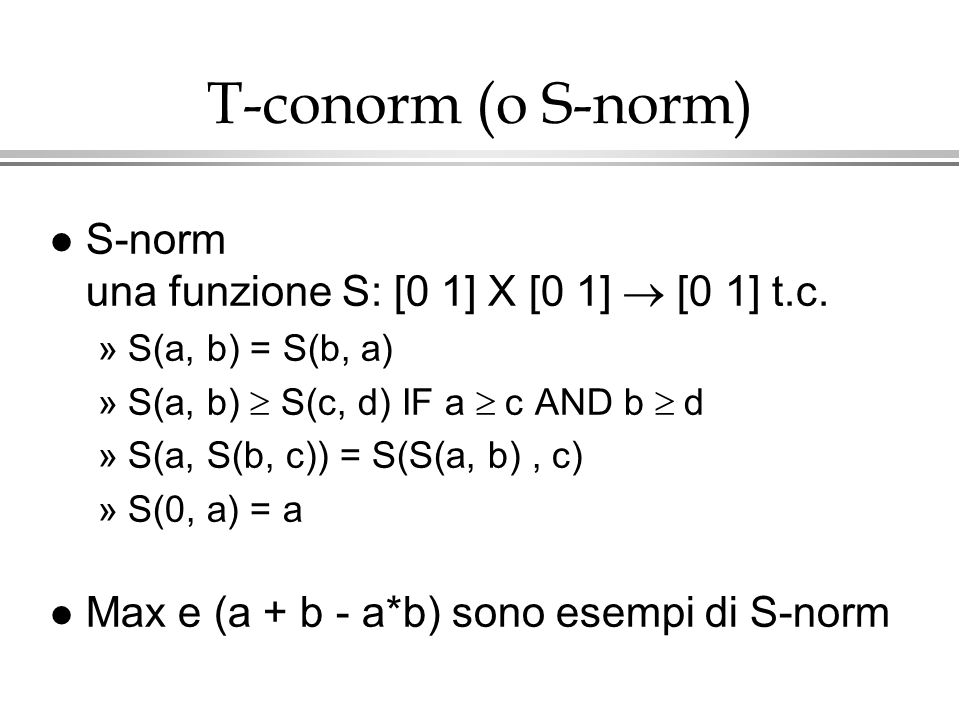 T-conorm (o S-norm) S-norm una funzione S: [0 1] X [0 1]  [0 1] t.c.